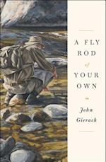 A Fly Rod of Your Own (John Gierachs Fly fishing Library)