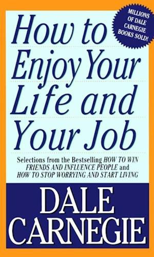 How To Enjoy Your Life And Your Job af Dale Carnegie