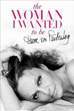 The Woman I Wanted to Be af Diane Von Furstenberg