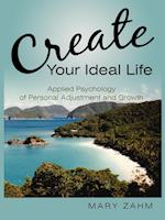 Create Your Ideal Life: Applied Psychology of Personal Adjustment and Growth af Mary Zahm