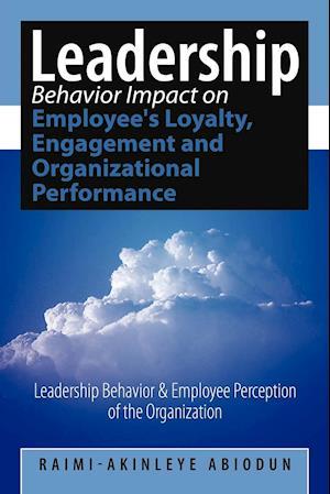 Leadership Behavior Impact on Employee's Loyalty, Engagement and Organizational Performance