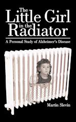 The Little Girl in the Radiator: A Personal Study of Alzheimer's Disease af Martin Slevin