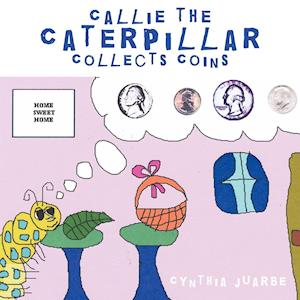 Callie the Caterpillar Collects Coins
