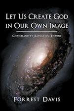 Let Us Create God in Our Own Image: Christianity's Revolving Throne