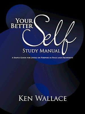Your Better Self Study Manual: A Simple Guide for Living on Purpose in Peace and Prosperity