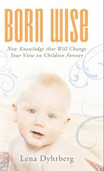Born Wise: New Knowledge That Will Change Your View on Children Forever af Lena Dyhrberg