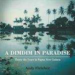 A DIMDIM IN PARADISE: THIRTY SIX YEARS IN PAPUA NEW GUINEA af Andy Fletcher