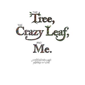 The Tree, the Crazy Leaf, and Me.