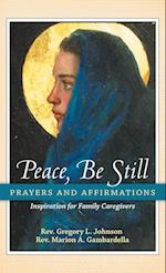 Peace, Be Still: Prayers and Affirmations