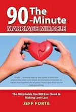 The 90-Minute Marriage Miracle: The Only Guide You Will Ever Need to Making Love Last af Jeff Forte