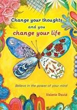 Change Your Thoughts and You Change Your Life: Believe in the Power of Your Mind af Valerie David