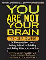 You Are Not Your Brain af Jeffrey M. Schwartz