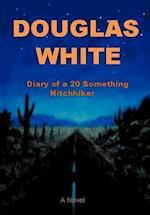 Diary of a 20 Something Hitchhiker af Douglas White
