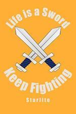 Life is a Sword, Keep Fighting af Starlite