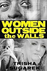 Women Outside the Walls af Trisha Sugarek