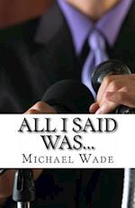 All I Said Was... af Michael Wade