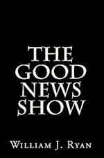 The Good News Show af William J. Ryan