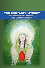 The Complete Liturgy for Independent, Mystical, and Liberal Catholics