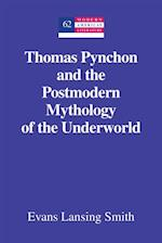 Thomas Pynchon and the Postmodern Mythology of the Underworld af Evans Lansing Smith