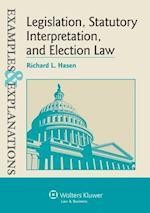 Legislation, Statutory Interpretation, and Election Law, Examples & Explanations (Examples & Explanations)