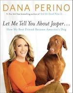 Let Me Tell You About Jasper... af Dana Perino