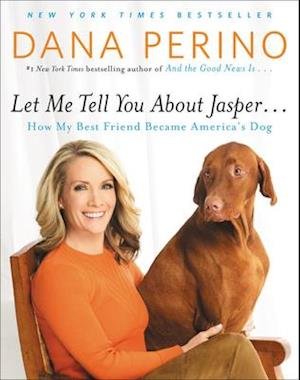 Let Me Tell You about Jasper . . . af Dana Perino