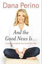 And the Good News Is... af Dana Perino