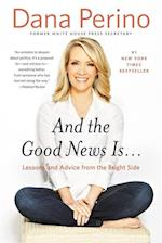 And the Good News Is af Dana Perino