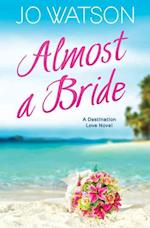 Almost a Bride (Destination Love, nr. 2)