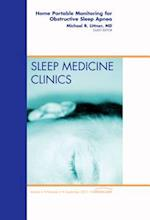 Home Portable Monitoring for Obstructive Sleep Apnea, An Issue of Sleep Medicine Clinics (The Clinics: Internal Medicine, nr. 6)