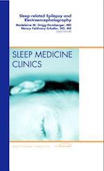 Sleep-related Epilepsy and Electroencephalography, An Issue of Sleep Medicine Clinics (The Clinics: Internal Medicine, nr. 7)