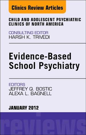 Evidence-Based School Psychiatry, An Issue of Child and Adolescent Psychiatric Clinics of North America af Alexa L. Bagnell, Jeffrey Q. Bostic