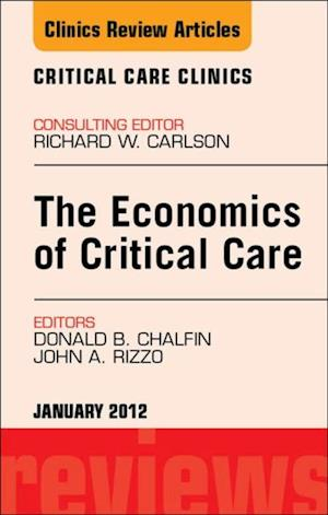 Economics of Critical Care Medicine, An Issue of Critical Care Clinics af Donald Chalfin, John A Rizzo