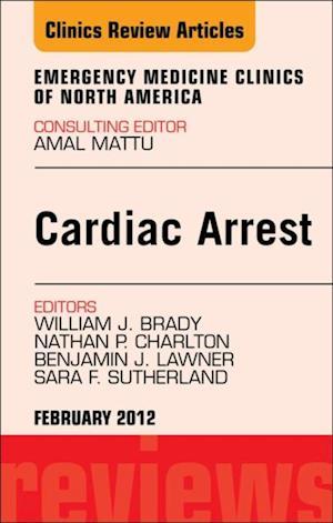 Cardiac Arrest, An Issue of Emergency Medicine Clinics af Benjamin J. Lawner, Bill Brady, Nathan P. Charlton