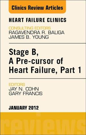 Stage B, a Pre-cursor of Heart Failure, An Issue of Heart Failure Clinics
