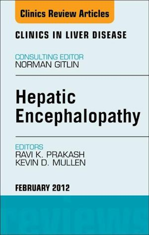 Hepatic Encephalopathy: An Update, An Issue of Clinics in Liver Disease af Ravi Prakash, Kevin Mullen