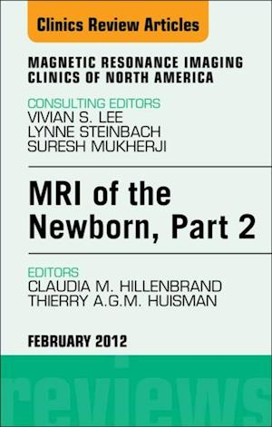 MRI of the Newborn, Part 2,  An Issue of Magnetic Resonance Imaging Clinics af Thierry A. G. M. Huisman, Claudia M. Hillenbrand