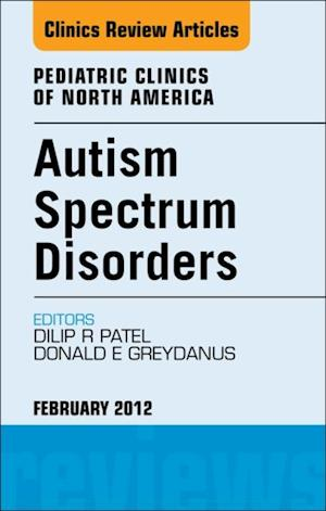 Autism Spectrum Disorders: Practical Overview For Pediatricians,  An Issue of Pediatric Clinics af Dilip R Patel, Donald E. Greydanus