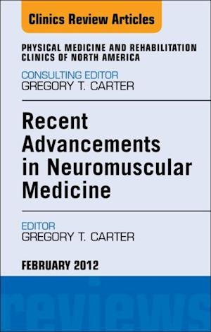Recent Advancements in Neuromuscular Medicine, An Issue of Physical Medicine and Rehabilitation Clinics af Gregory T Carter