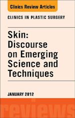 Skin: Discourse on Emerging Science and Techniques, An Issue of Clinics in Plastic Surgery (The Clinics, Surgery)