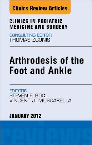 Arthrodesis of the Foot and Ankle, An Issue of Clinics in Podiatric Medicine and Surgery af Vincent J. Muscarella, Steven Boc