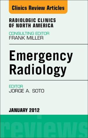 Emergency Radiology, An Issue of Radiologic Clinics of North America af Jorge A Soto