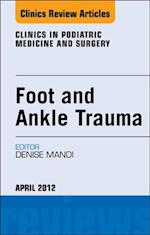 Foot and Ankle Trauma, An Issue of Clinics in Podiatric Medicine and Surgery (The Clinics, Orthopedics)