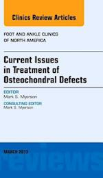 Current Issues in Treatment of Osteochondral Defects, An Issue of Foot and Ankle Clinics (The Clinics, Orthopedics, nr. 18)