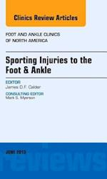 Sporting Injuries to the Foot & Ankle, An Issue of Foot and Ankle Clinics (The Clinics, Orthopedics, nr. 18)