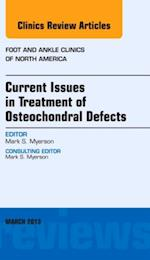 Current Issues in Treatment of Osteochondral Defects, An Issue of Foot and Ankle Clinics (The Clinics, Orthopedics)