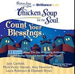 Chicken Soup for the Soul: Count Your Blessings - 31 Stories about the Joy of Giving, Attitude, and Being Grateful for What You Have