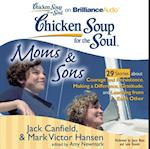 Chicken Soup for the Soul: Moms & Sons - 29 Stories about Courage and Persistence, Making a Difference, Gratitude, and Learning from Each Other