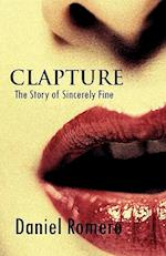 Clapture: The Story of Sincerely Fine af Daniel Romero