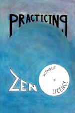 Practicing Zen Without a License af Jack Butler, MR Jack Butler